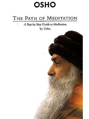 The Path of Meditation: A Step by Step Guide to Meditation