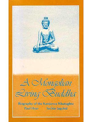 A Mongolian Living Buddha – Biography of the Kanjurwa Khutughtu
