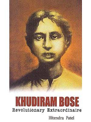 Khudiram Bose – Revolutionary Extraordinaire