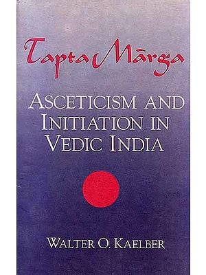 Tapta Marga – Asceticism and Initiation in Vedic India