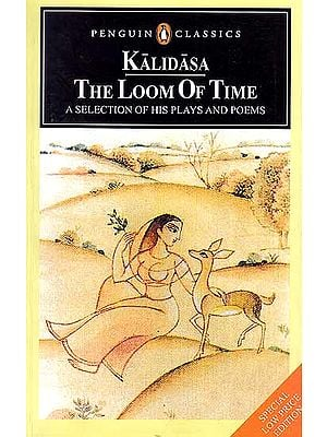 Kalidasa The Loom of Time (A Selection of His Plays and Poems)