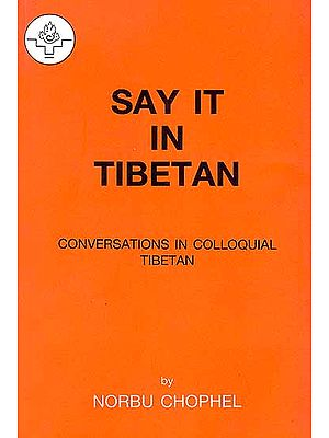 Say It in Tibetan (Conversations in Colloquial Tibetan)