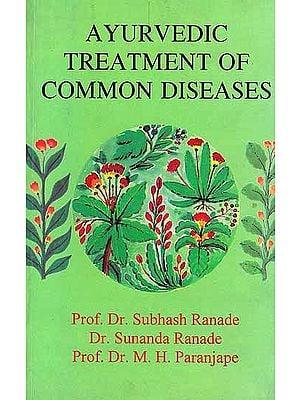 Ayurvedic Treatment of Common Diseases