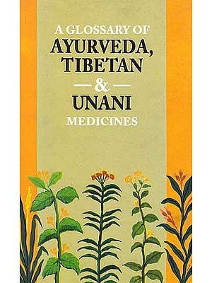 A Glossary of Ayurveda, Tibetan and Unani Medicines (In Roman)