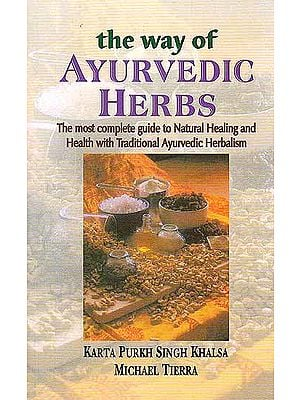 The Way of Ayurvedic Herbs (The Most Complete guide to Natural Healing and Health with  Traditional Ayurvedic Herbalism)