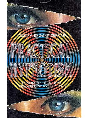 Practical Hypnotism General Instructions, Theories and Experiments