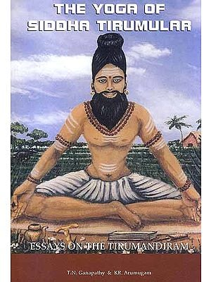 The Yoga of Siddha Tirumular: Essays On the Tirumandiram