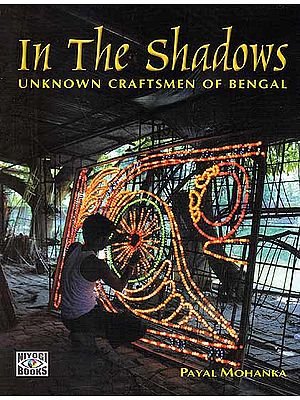 In the Shadows: Unknown Craftsmen of Bengal