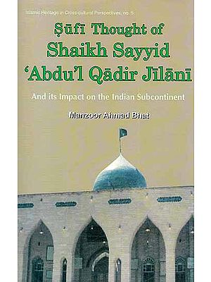 Sufi Thought of Shaikh Sayyid 'Abdul Qadir Jilani and its Impact on the Indian Subcontinent