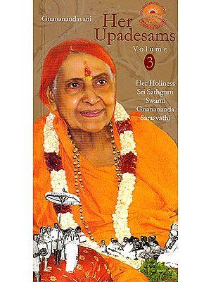 Her Upadesams Volume 3 (Her Holiness Swami Gnanananda Sarasvathi)