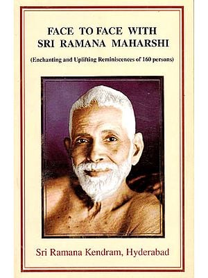 Face To Face With Sri Ramana Maharshi (Enchanting And Uplifting Reminiscences of 202 Persons)