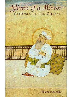 Silvers of a Mirror – Glimpses of the Ghazal