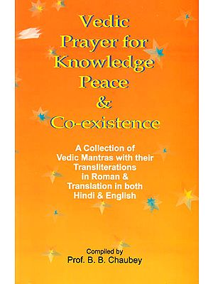 Vedic Prayer for Knowledge Peace and Co- existence A Collection of Vedic Mantras (with their Transliterations in Roman & Translation in Both Hindi & English))