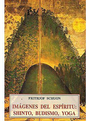 Imagenes Del Espiritu: Shinto, Budismo, Yoga (Frithjof Schuon)