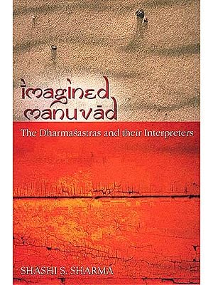 Imagined Manuvad: The Dharmasastras and their Interpreters