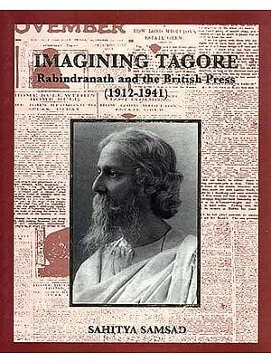 IMAGINING TAGORE: Rabindranath and the British Press (1912-1941)