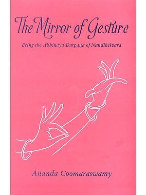 The Mirror of Gesture Being the Abhinaya Darpana of Nandikesvara