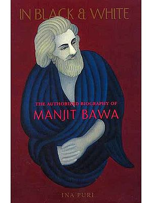 In Black and White: The Authorized Biography Of Manjit Bawa