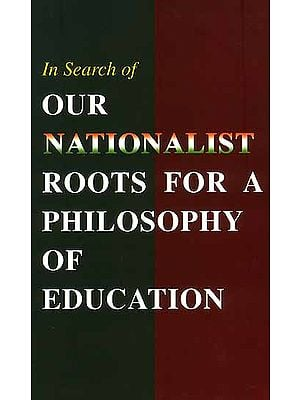 In Search of Our Nationalist Roots For A Philosophy Of Education (Papers read at a seminar held at the Ramakrishna Mission Institute of Culture, Kolkata, India, on 12 April 2003)