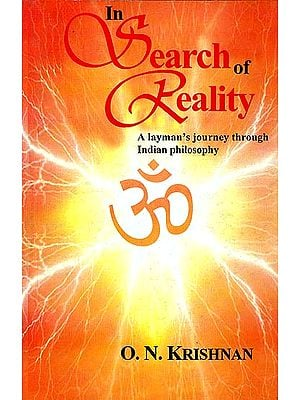 In Search of Reality (A layman's journey through Indian Philosophy)