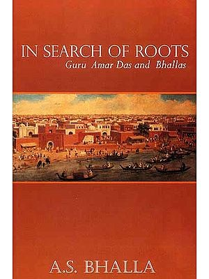 In Search of Roots: Guru Amar Das and Bhallas