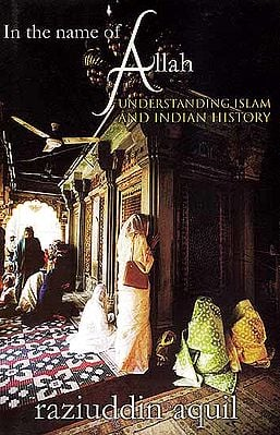 In the Name of Allah- Understanding Islam and Indian History