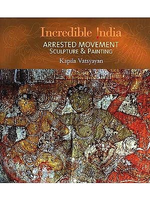 Incredible India: Arrested Movement (Sculpture and Painting)