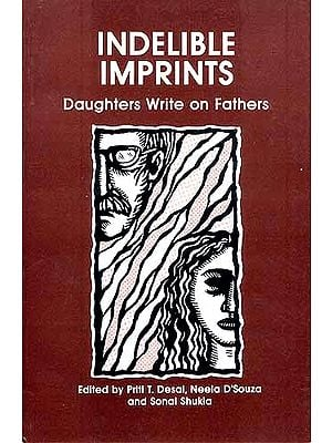 INDELIBLE IMPRINTS: Daughters Write on Fathers