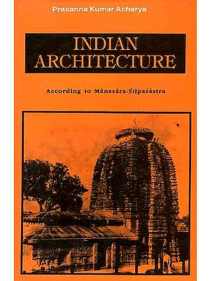 Indian Architecture: According to Manasara-Silpasastra (Manasara Series: 