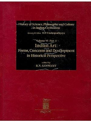 Indian Art: Forms, Concerns and Development in Historical Perspective (History of Science, Philosophy and Culture in Indian Civilization)