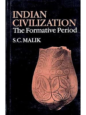 INDIAN CIVILIZATION: The Formative Period
