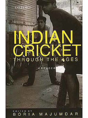 INDIAN CRICKET: Through The Ages (A Reader)