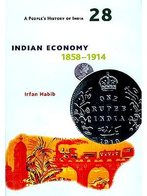 Indian Economy: 1858-1914 (A People's History of India)