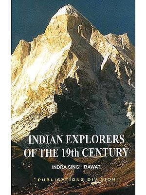 Indian Explorers of the 19th Century: Account of Explorations in the Himalayas, Tibet, Mongolia and Central Asia