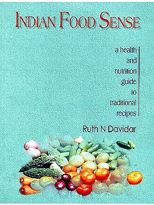 Indian Food Sense: A health and nutrition guide to traditional recipes