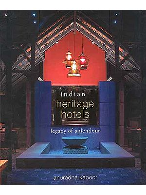 Indian Heritage Hotels Legacy of Splendour