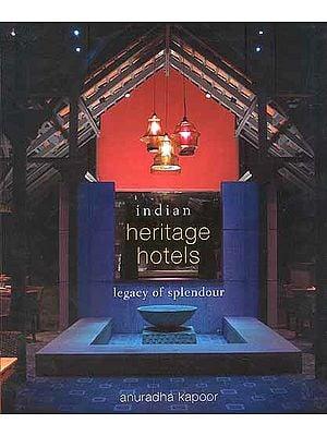 Indian Heritage Hotels Legacy of Splendour