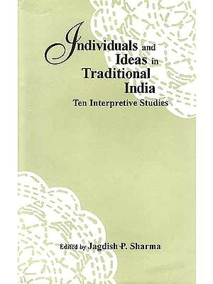 Individuals and Ideas in Traditional India: Ten Interpretive Studies
