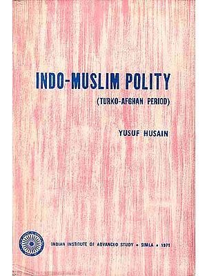 INDO-MUSLIM POLITY (TURKO-AFGHAN PERIOD) - A Rare Book