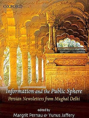 Information and the Public Sphere (Persian Newsletters from Mughal Delhi)