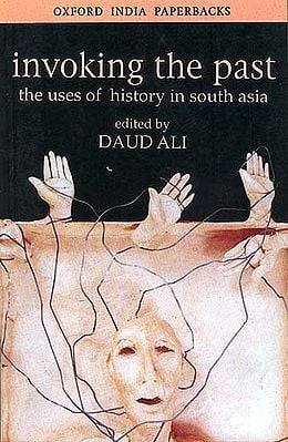 Invoking the Past: The Uses of History in South Asia