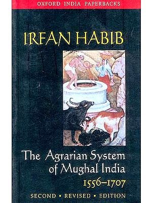 Irfan Habib:The Agrarian System of Mughal India: 1556-1707 (Second Revised Edition)
