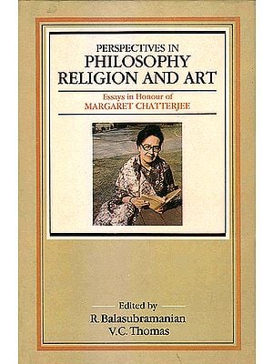 Perspectives in Philosophy, Religion and Art Essays in honour of Margaret Chatterjee