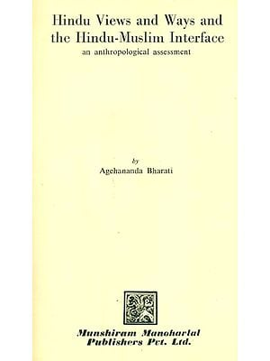 Hindu Views and Ways and the Hindu-Muslim Interface: An Anthropological Assessment - An Old Book