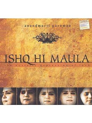 Ishq Hi Maula (The Ecstatic Expression Of Love) (Audio CD)