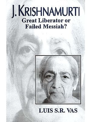 J. Krishnamurti - Great Liberator or Failed Messiah?