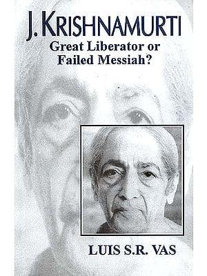 J. Krishnamurti - Great Liberator or Failed Messiah?