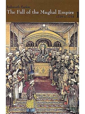 Jadunath Sarkar's The Fall of the Mughal Empire 1739 to 1754 (In Four Volumes)