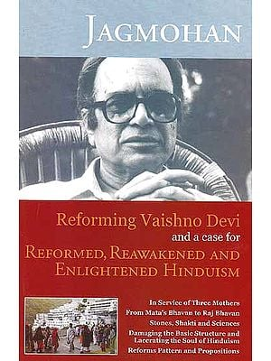 Jagmohan: Reforming Vaishno Devi and a case for Reformed, Reawakened and Enlightened Hinduism