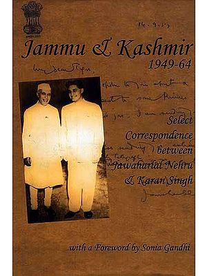 Jammu And Kashmir (1949-64): Select Correspondence between Jawaharlal Nehru and Karan Singh
